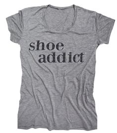 shoe addict tee -  I need this! http://rstyle.me/n/eunyznyg6