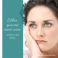 Either give me more wine or leave me alone. Let me show you how to turn your love of wine into extra money. www.vistawineclub.com #wine #frustration #workfromhome #directcellars #vistawineclub