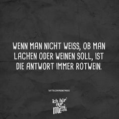 Wenn man nicht weiss, ob man lachen oder weinen soll, ist die Antwort immer Rotwein If you do not know whether to laugh or cry, the answer is always red wine. Funny Pix, Just Smile, Motivation Inspiration, Cool Words, Sentences, Texts, Funny Quotes, Life Quotes, About Me Blog