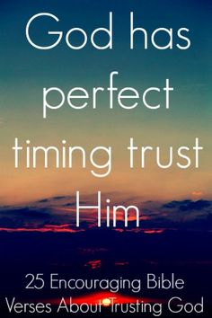 God has perfect timing trust Him Check out 25 Encouraging Bible Verses About Trusting God