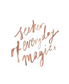 I am a seeker of everyday magic Rose gold foil print x off white cotton stock Packaged and posted in a sturdy mailing tube Words Quotes, Wise Words, Me Quotes, Motivational Quotes, Inspirational Quotes, Sayings, Magic Quotes, Stupid Quotes, Trust Quotes