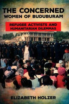 In The Concerned Women of Buduburam, Elizabeth Holzer offers an unprecedented firsthand account of the rise and fall of social protests in a long-standing refugee camp. The UN High Commissioner for Re