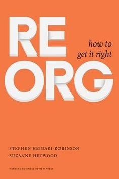 ReOrg : how to get it right / Heidari-Robinson, Stephen, Heywood, Suzanne