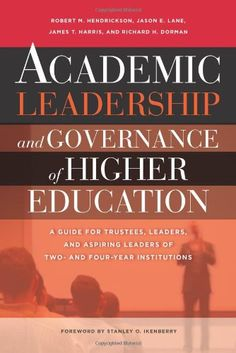 Academic Leadership and Governance of Higher Education: A Guide for Trustees, Leaders, and Aspiring Leaders of Two- and Four-Year Institutions by Robert M. Hendrickson