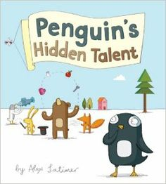Penguin's Hidden Talent by Alex Latimer (Reading Level: 4-8 Years)