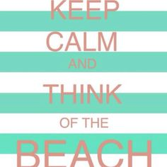 """Keep calm and think of the beach.best """"keep calm"""" sign i've seen! Great Quotes, Quotes To Live By, Inspirational Quotes, Motivational Sayings, Time Quotes, Uplifting Quotes, Awesome Quotes, I Love The Beach, My Love"""