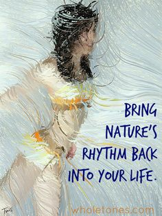 Move back into nature's cycle and rhythm of life with music! #wholetones #musictherapy
