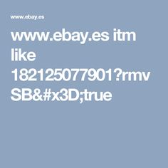 www.ebay.es itm like 182125077901?rmvSB=true