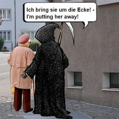 The German expression: Jemanden um die Ecke bringen = Literally: To bring someone around the corner.  Not as nice as it seems :-), because it means in English: To kill someone, to put someone away, to do somebody in.