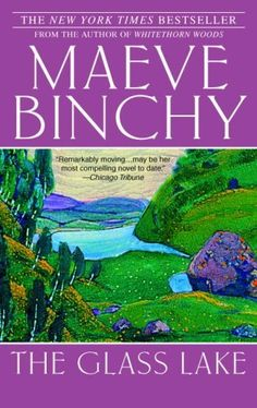The Glass Lake: A Novel by Maeve Binchy..... I have read several books by this author and have liked all of them, this one is one of my favorites.