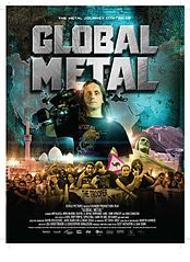 Global Metal. Documentary follow-up to Metal: A Headbanger's Journey. Aims to show the impact of globalization on the heavy metal underground. Directed by Sam Dunn and Scot McFadyen. 2007