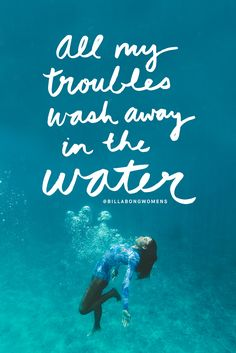 a l l my troubles wash away in the water  #BillabongWomens