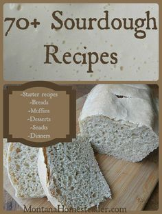70+ Sourdough Recipes  including how to make a sourdough starter, sourdough bread, sourdough muffins, sourdough snacks, sourdough desserts, sourdough dinners and more!- Montana Homesteader
