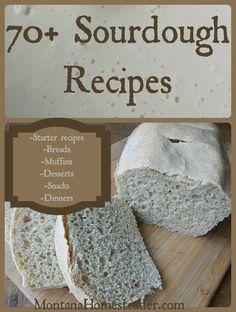 70+ Sourdough Recipes  including how to make a sourdough starter, sourdough bread, sourdough muffins, sourdough snacks, sourdough desserts, sourdough dinners and more!- Montana Homesteader
