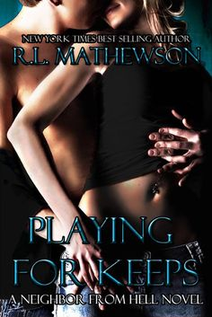 Playing for Keeps (Neighbor from Hell, #1) by R.L. Matthewson
