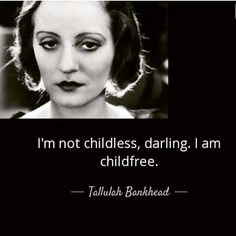 I'm not childless, darling. I am childfree - Tallulah Bankhead Tallulah Bankhead, Not Having Kids, Childfree, Truth Hurts, Hilarious, Funny, Find A Boyfriend, Me Quotes, Evil Quotes