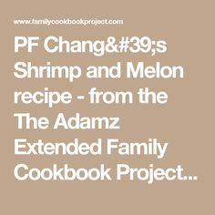PF Chang's Shrimp and Melon recipe - from the The Adamz Extended Family Cookbook Project Family Cookbook