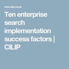 Ten enterprise search implementation success factors | CILIP