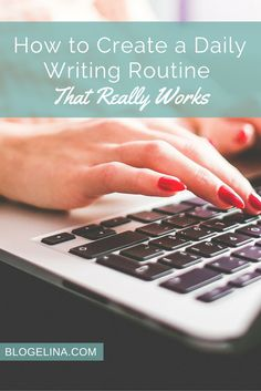 How to Create a Daily Writing Routine That Really Works - Blogelina