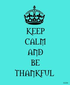 KEEP CALM AND BE THANKFUL  - created by eleni