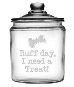 Ruff Day Treat Jar Ruff day, I need a Treat! Adorable treat jar for your beloved furry friend! This large treat jar is a generous half gallon (64 oz), large enough to store plenty of treats. This jar