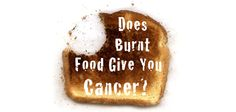 Does Burnt Food Give You Cancer?   oomphify.com