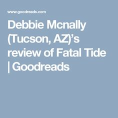 Debbie Mcnally (Tucson, AZ)'s review of Fatal Tide | Goodreads