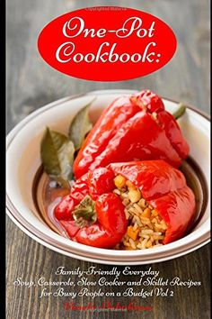 OnePot Cookbook FamilyFriendly Everyday Soup Casserole Slow Cooker and Skillet Recipes for Busy People on a Budget Vol 2 Dump Dinners and OnePot Meals Healthy Cooking and Cookbooks