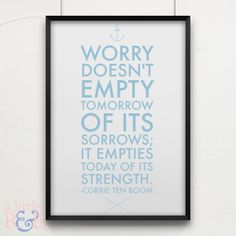 Worry doesn't empty tomorrow of its sorrows, it empties today of its strength.