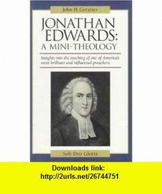 Jonathan Edwards A Mini-Theology (John Gerstner (1914-1996)) (9781573580526) John H. Gerstner, Jonathan Edwards , ISBN-10: 157358052X  , ISBN-13: 978-1573580526 ,  , tutorials , pdf , ebook , torrent , downloads , rapidshare , filesonic , hotfile , megaupload , fileserve