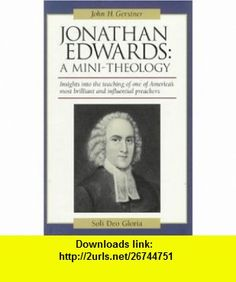 Jonathan Edwards A Mini-Theology (John Gerstner (1914-1996)) (9781573580526) John H. Gerstner, Jonathan Edwards , ISBN-10: 157358052X  , ISBN-13: 978-1573580526 ,  , tutorials , pdf , ebook , torrent , downloads , rapidshare , filesonic , hotfile , megaupload , fileserve