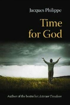 Time for God — Fr Jacques Philippe's Classic on Mental Prayer