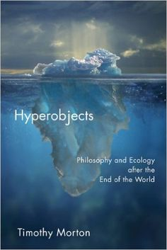 Hyperobjects: Philosophy and Ecology after the End of the World (Posthumanities): Timothy Morton: 9780816689231: Amazon.com: Books