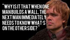 Tyrion, proof that being smart and understandng people is better than being tall