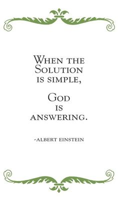 When the solution is simple, God is answering. - Albert Einstein