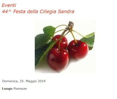 Festa della Ciliegia Cherry Festival May 25, in Pianezze, about 18 miles north of Vicenza; food booths featuring cherries from Marostica and other local agricultural products; live music starts at 8:30 p.m.