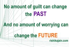 Dont Worry and Get over Guilt , Live in present, Live life quotes, Inspirational Messages Pictures