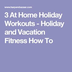 3 At Home Holiday Workouts - Holiday and Vacation Fitness How To