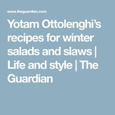 Yotam Ottolenghi's recipes for winter salads and slaws | Life and style | The Guardian