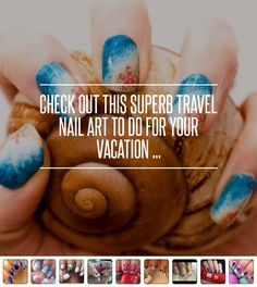 #Check out This Superb #Travel Nail Art to do for Your #Vacation ... #Designs