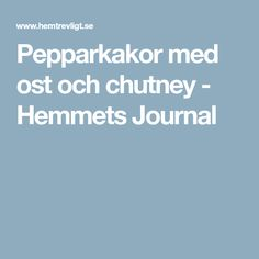 Pepparkakor med ost och chutney - Hemmets Journal