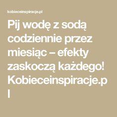 Pij wodę z sodą codziennie przez miesiąc – efekty zaskoczą każdego! Kobieceinspiracje.pl