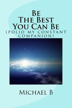 Be The Best You Can Be ( polio my constant companion )