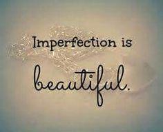 """""""Niet perfect zijn is het mooiste in het leven"""". Stel niet zoveel hoge eisen aan jezelf en wees blij met jezelf. ❤  """"Imperfection is  beautifull""""."""
