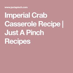 Imperial Crab Casserole Recipe   Just A Pinch Recipes