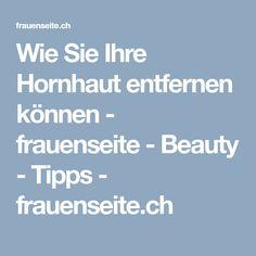 Wie Sie Ihre Hornhaut entfernen können - frauenseite - Beauty - Tipps - frauenseite.ch