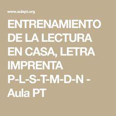 ENTRENAMIENTO DE LA LECTURA EN CASA, LETRA IMPRENTA P-L-S-T-M-D-N - Aula PT