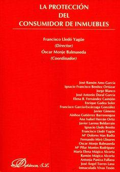 La proteccion del consumidor de inmuebles / Francisco Lledó Yagüe (director) ; Óscar Monje Balmaseda (coordinador). -  Madrid : Dykinson, 2013