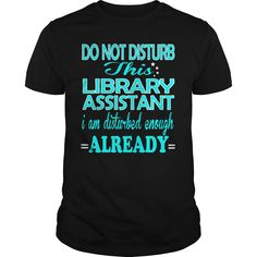 Do Not Disturb This Library Assistant ,i Am Disturbed Enough Already T-Shirt, Hoodie Library Assistant