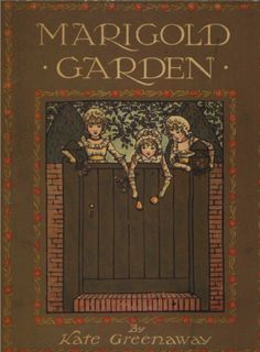 ≈ Beautiful Antique Books ≈ Marigold Garden by Kate Greenaway Vintage Book Covers, Vintage Children's Books, Old Books, Antique Books, Book Cover Art, Book Cover Design, Book Art, Beautiful Book Covers, Children's Literature